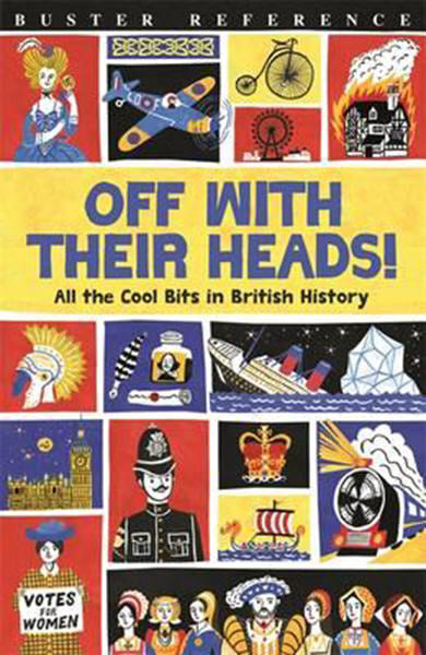 Cover of Off With Their Heads!: All the Cool Bits in British History