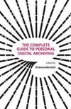 Cover of The Complete Guide to Personal Digital Archiving