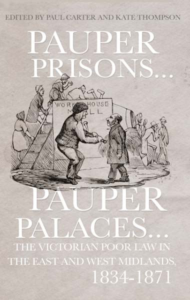 Pauper Prisons, Pauper Palaces...The Victorian Poor Law In The East And West Midlands: 1834 - 1871