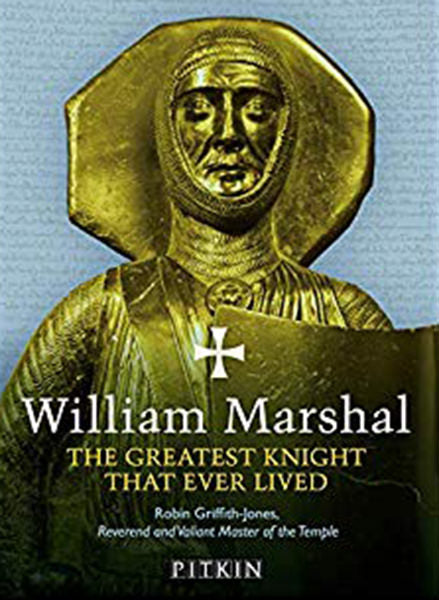 William Marshal: The Greatest Knight That Ever Lived