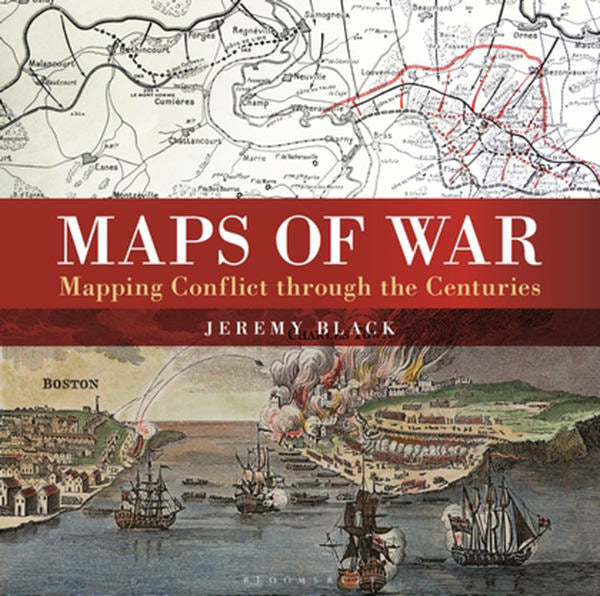 Maps of War : Mapping Conflict Through the Centuries