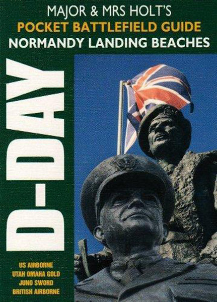 Major and Mrs Holt's Pocket Battlefield Guide Normandy Landing Beaches