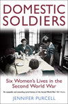 Cover of Domestic Soldiers: Six Women's Lives in the Second World War