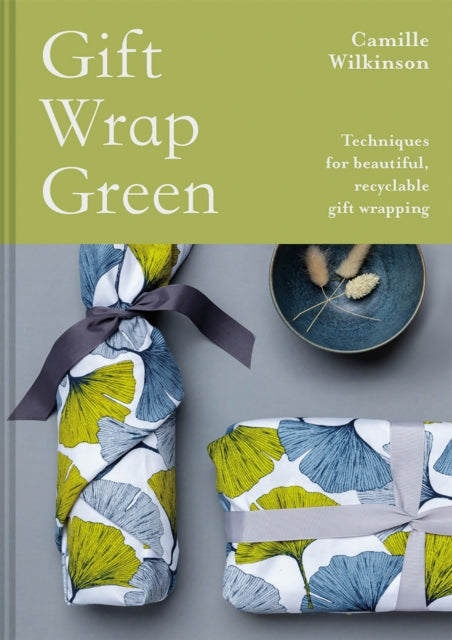 Gift Wrap Green : Techniques for beautiful, recyclable gift wrapping
