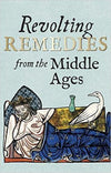 Cover of Revolting Remedies from the Middle Ages