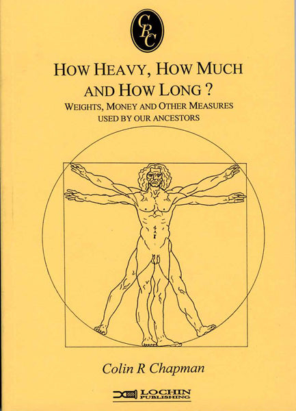How Heavy, How Much and How Long Weights, Money and Other Measures Used by our Ancestors