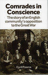 Comrades in Conscience: The Story of an English Community's Opposition to the Great War