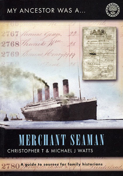 Cover of My Ancestor was a Merchant Seaman: A Guide to Sources for Family Historians
