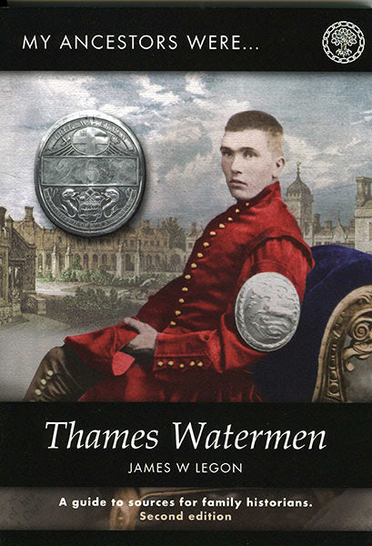 My Ancestors Were Thames Watermen: A Guide To Sources For Family Historians