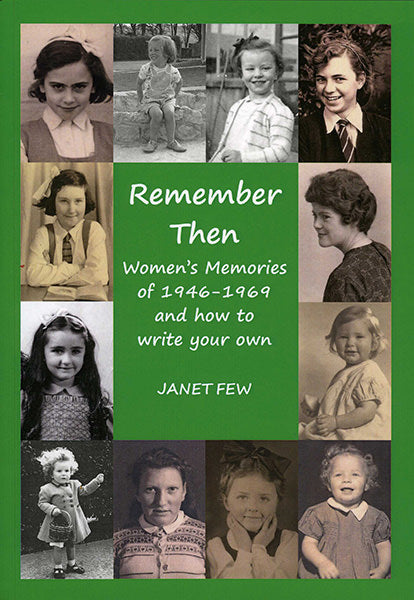 Remember Then: Women's Memories of 1946 - 1969 and How to Write Your Own