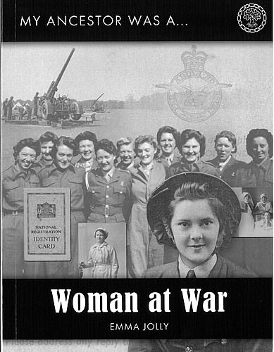 My Ancestor Was A Woman At War: A Guide To Sources For Family Historians