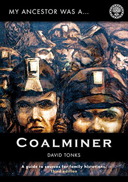 My Ancestor Was A Coalminer: A Guide To Sources For Family Historians