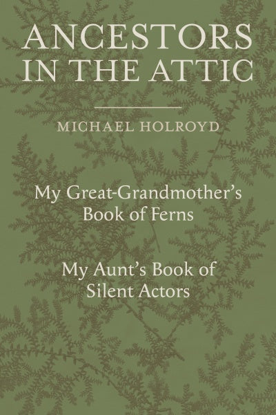 Ancestors In the Attic: My Great Grandmothers' Book of Ferns and My Aunt's Book of Silent Actors