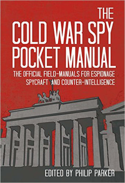 Cover of The Cold War Spy Pocket Manual: The Official Field-Manuals for Espionage, Spycraft and Counter-Intelligence