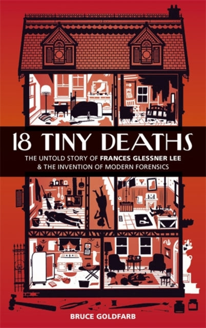 Cover of 18 Tiny Deaths : The Untold Story of Frances Glessener Lee and the invention of modern forensics