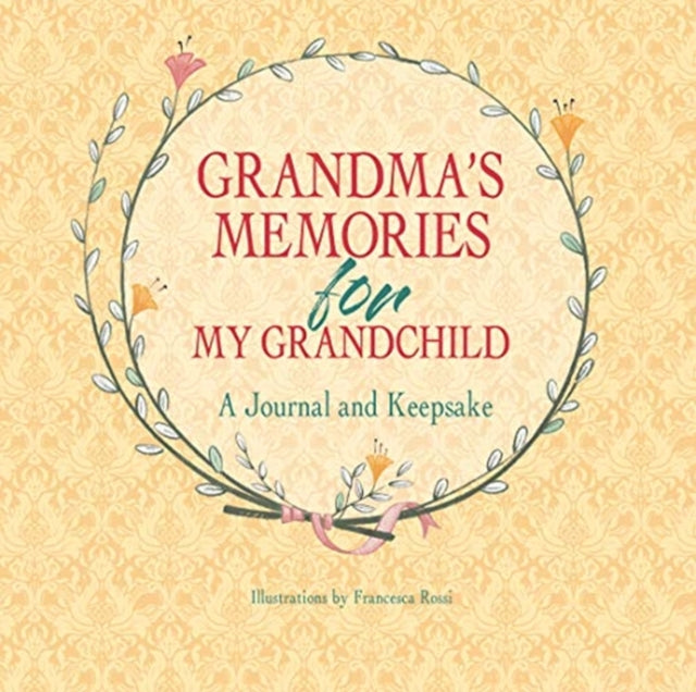 Grandma's Memories for My Grandchild: A Journal And Keepsake