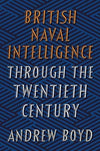 British Naval Intelligence through the Twentieth Century
