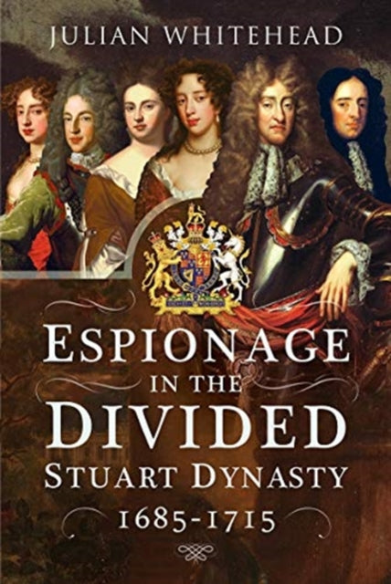 Cover of Espionage in the Divided Stuart Dynasty 1685-1715
