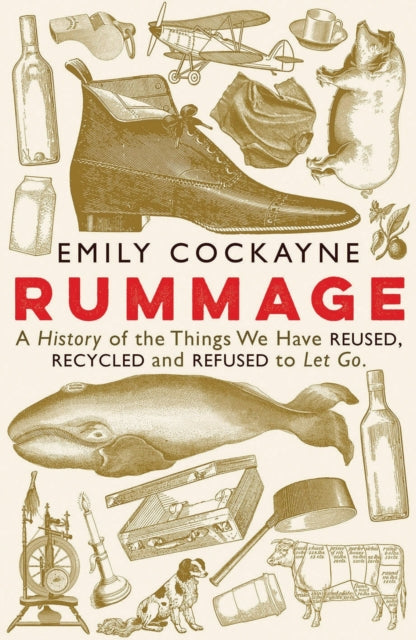 Rummage: A History of the Things We Have Reused, Recycled and Refused to Let Go