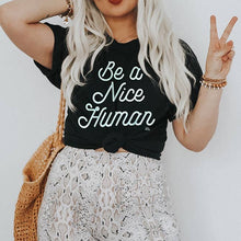 Load image into Gallery viewer, Be A Nice Human Tee
