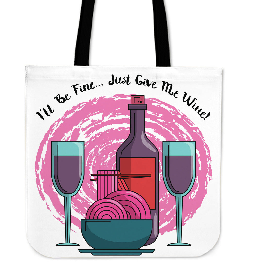 I'll Be Fine Just Give Me Wine Tote Bag