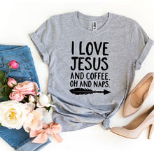 Load image into Gallery viewer, I Love Jesus And Coffee Oh And Naps T-shirt