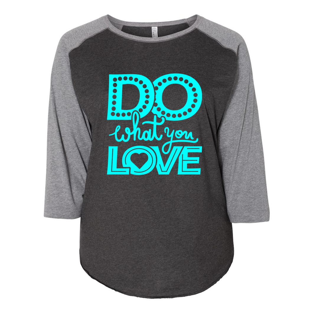 Do What You Love -Women's Baseball Tee