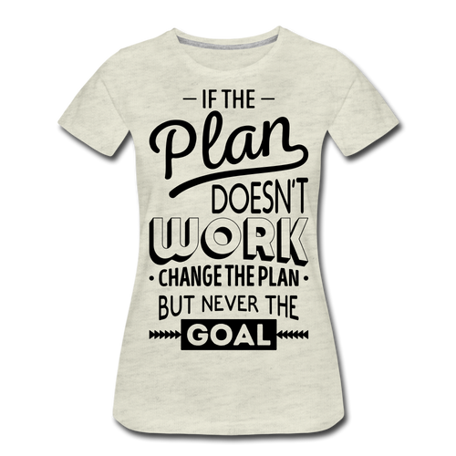 If The Plan-Women's Premium T-Shirt - heather oatmeal