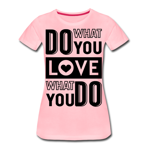 Do What You-Women's Premium T-Shirt - pink