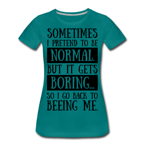 Sometimes-Women's Premium T-Shirt - teal