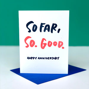 So Far, So. Good. Anniversary Card