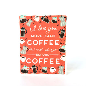 Love You More Than Coffee Card