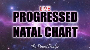 LIVE Progressed Natal Chart - The Peace Dealer
