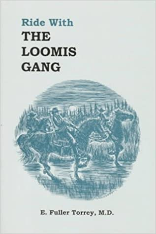 Ride With the Loomis Gang by E. Fuller Torrey, M.D.