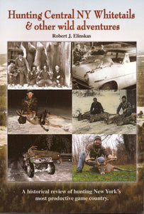 Hunting Central NY Whitetails & Other Wild Adventures by Robert J. Elinskas