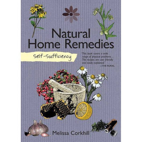 Natural Home Remedies, Self-Sufficiency by Melissa Corkhill