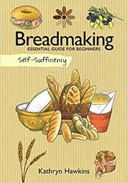 Breadmaking Essential Guide For Beginners, Self-Sufficiency by Kathryn Hawkins
