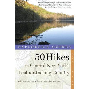 Explorer's Guides, 50 Hikes in Central New York's Leatherstocking Country by Bill Bowers and Eileen McNulty-Bowers