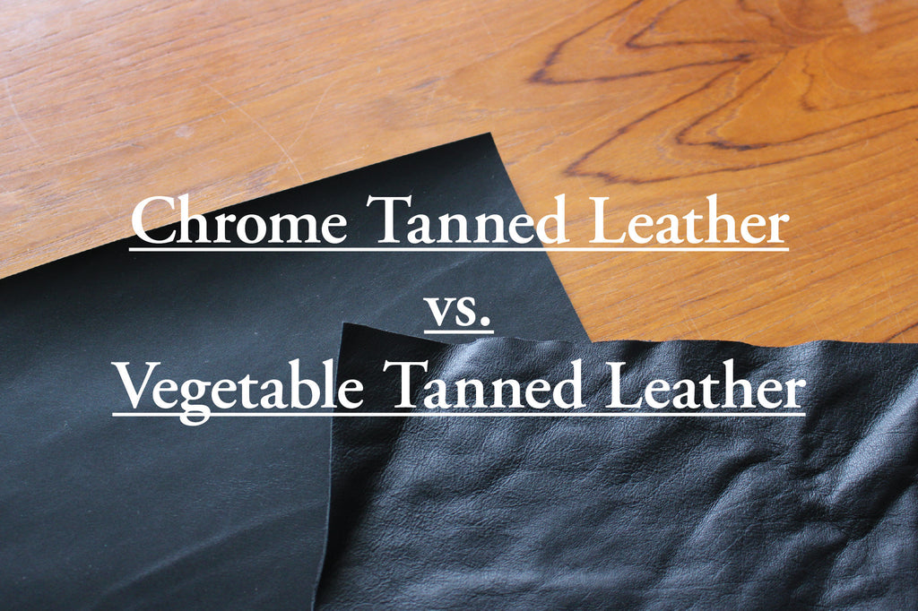Vegetable Tanned Leather vs. Chrome Tanned Leather