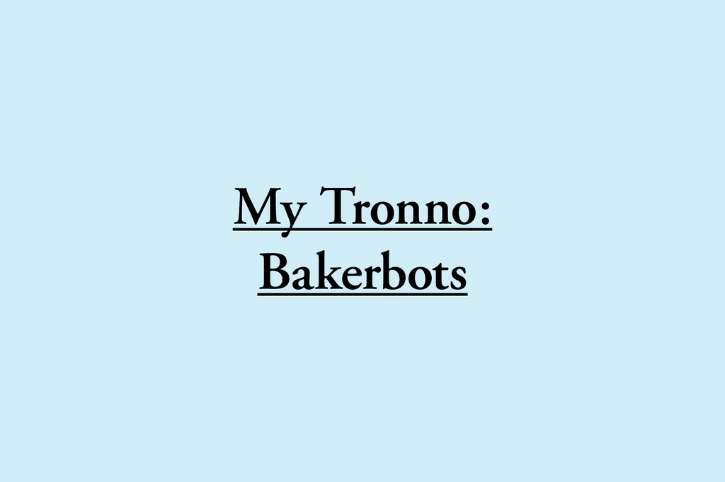 My Tronno: Bakerbots