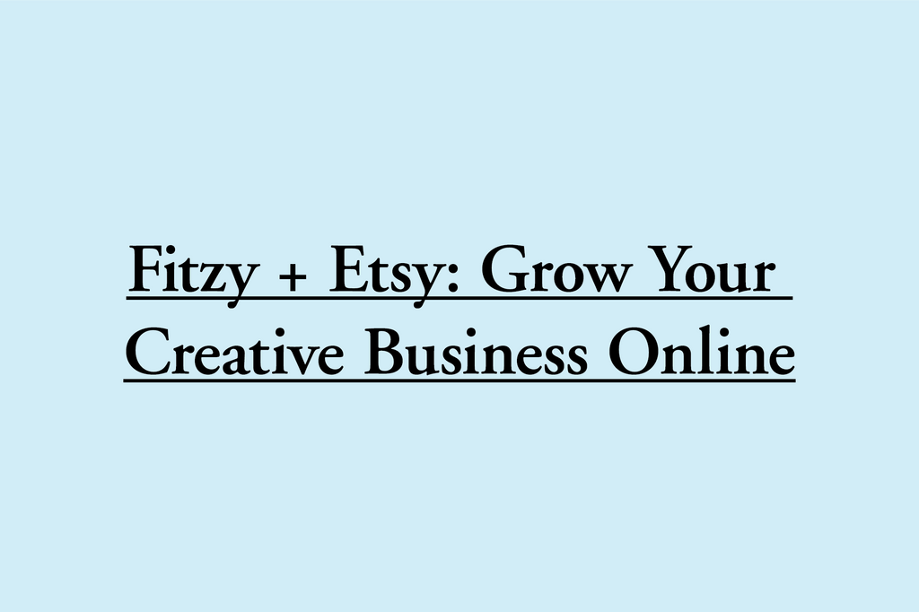 Fitzy + Etsy: Grow Your Creative Business Online
