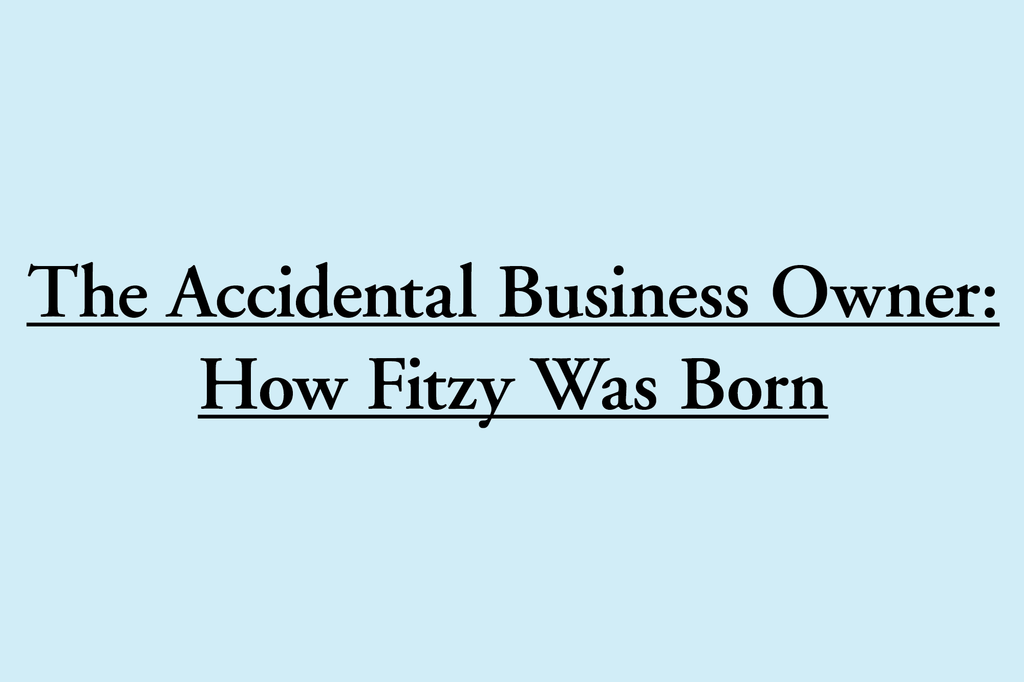 The Accidental Business Owner / How Fitzy Was Born