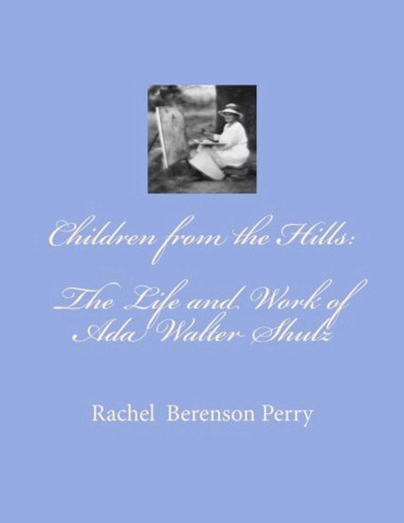 Children from the Hills The Life and Work of Ada Walter Shulz Book by Rachel Berenson Perry