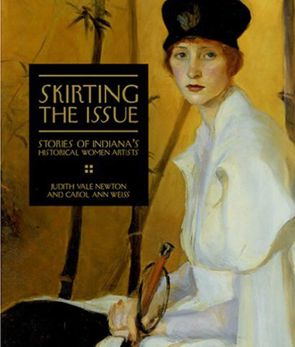 Skirting The Issue: Stories of Indiana's Historical Women Artists book by Judith Vale Newton and Carol Ann Weiss
