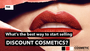 What's the best way to start selling discount cosmetics? | The Cosmetic Department