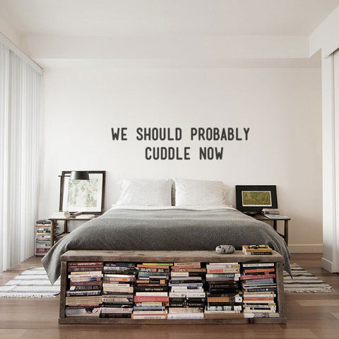 We Should Probably Cuddle: Funny Romantic Bedroom Wall Decal