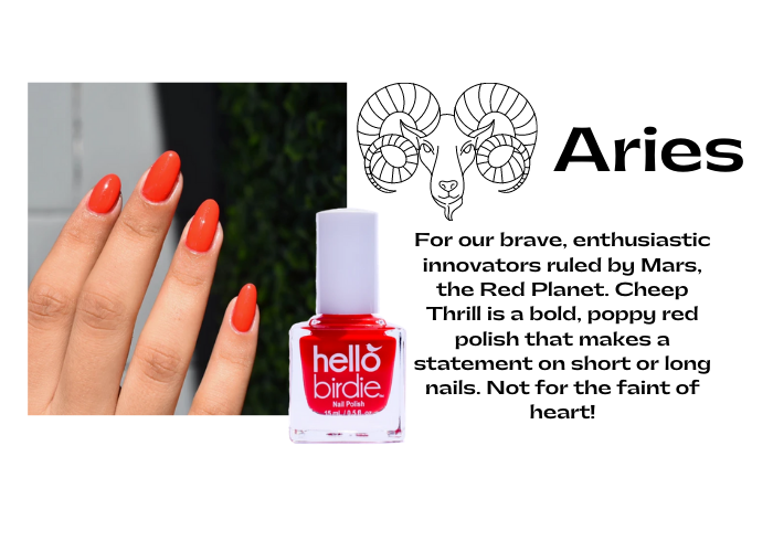 """Hello Birdie classic poppy red polish in Cheep Thrill paired with the Aries zodiac sign. Image of a ram and Aries title. Caption reads """"For our brave, enthusiastic innovators ruled by Mars, the Red Planet. Cheep Thrill is a bold, poppy red polish that makes a statement on short or long nails. Not for the faint of heart!"""