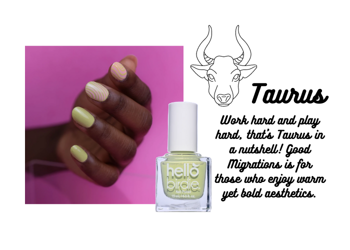 """A hand modeling Hello Birdie classic pale chartreuse polish in Good Migrations paired with the Taurus zodiac sign. Heading is a minimalist illustration of a bull and the word Taurus. Caption is """"Work hard and play hard, that's Taurus in a nutshell! Good Migrations is for those who enjoy warm yet bold aesthetics."""""""
