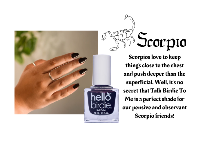 Hand modeling Hello Birdie classic polish deep plum shade in Talk Birdie To Me. Symbol of Scorpio sign and text reads: Scorpios love to keep things close to the chest and push deeper than the superficial. Well, it's no secret that Talk Birdie To Me is a perfect shade for our pensive and observant Scorpio friends!