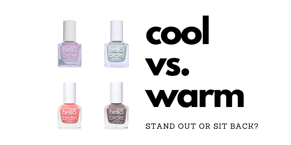 Four by four arrangements of Hello Birdie classic nail polish, clockwise from top left is pale lavender Sweetie Bird, pastel sage Wingin' It, saturated blush Cupid Sparrow, warm taupe For Flock's Sake, positioned next to large black text Cool vs. Warm: stand out or sit back?